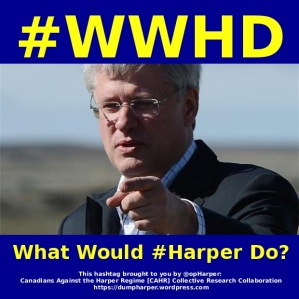 #WWHD: What would #Harper Do?